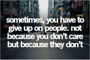 give up on people sometimes