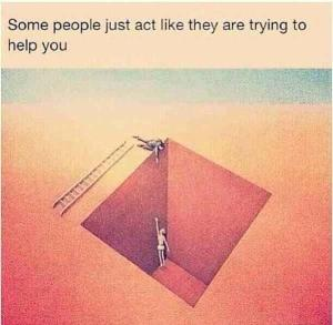 help some people just act like they are trying to help