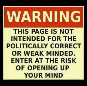 warning to the politically correct and weak minded