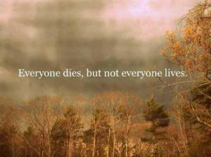 everyone dies not everyone lives